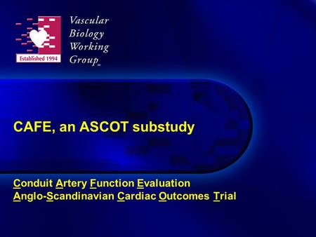 CAFE, an ASCOT substudy Conduit Artery Function Evaluation Anglo-Scandinavian Cardiac Outcomes Trial.
