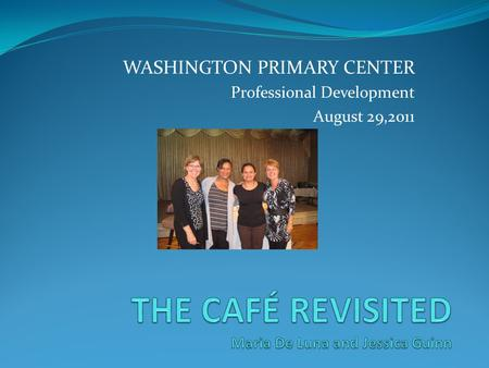 WASHINGTON PRIMARY CENTER Professional Development August 29,2011.