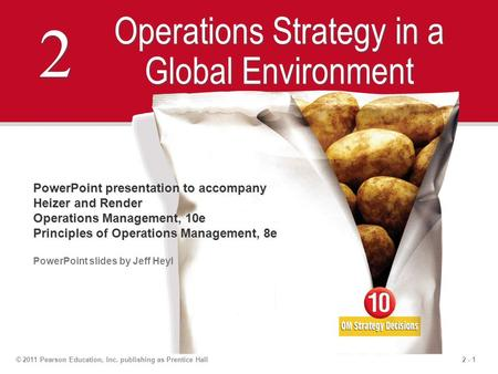 2 - 1© 2011 Pearson Education, Inc. publishing as Prentice Hall 2 2 Operations Strategy in a Global Environment PowerPoint presentation to accompany Heizer.