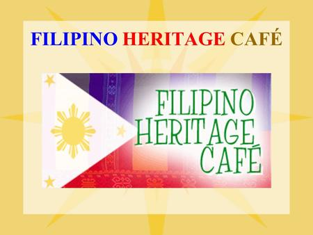 FILIPINO HERITAGE CAFÉ. FILIPINO HERITAGE CAFÉ: Classroom Without Borders.