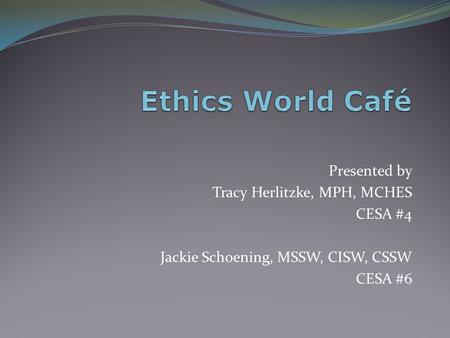 Presented by Tracy Herlitzke, MPH, MCHES CESA #4 Jackie Schoening, MSSW, CISW, CSSW CESA #6.