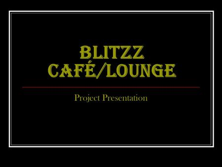 BLITZZ CAFÉ/LOUNGE Project Presentation. INTRODUCTION Another project for Blitzz group and boy we were surprised. What I like the most about the client.