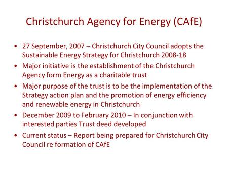 Christchurch Agency for Energy (CAfE) 27 September, 2007 – Christchurch City Council adopts the Sustainable Energy Strategy for Christchurch 2008-18 Major.