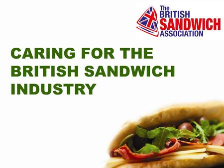 CARING FOR THE BRITISH SANDWICH INDUSTRY. Over 300,000 people work in the £7 billion commercial sandwich industry.