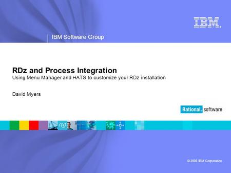 RDz and Process Integration Using Menu Manager and HATS to customize your RDz installation David Myers.