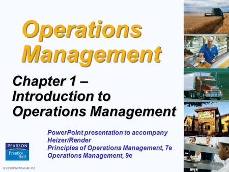 © 2008 Prentice Hall, Inc.1 – 1 Operations Management Chapter 1 – Introduction to Operations Management PowerPoint presentation to accompany Heizer/Render.