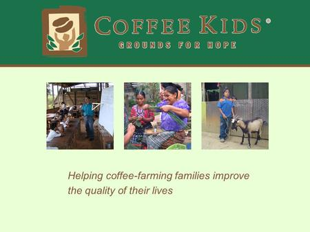 Helping coffee-farming families improve the quality of their lives.