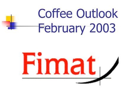 Coffee Outlook February 2003. Coffee Historical Background Coffee was 1 st Discovered in Ethiopia in the 6 th Century Coffee Drinking Begins to Spread.