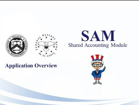 SAM Application Overview Shared Accounting Module.