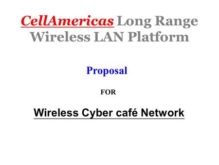 CellAmericas Long Range Wireless LAN Platform Proposal FOR Wireless Cyber café Network.