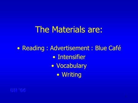 1 The Materials are: Reading : Advertisement : Blue Café Intensifier Vocabulary Writing.