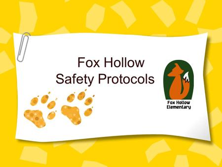 Fox Hollow Safety Protocols. Fox Hollow Expectations Be Respectful Be Responsible Be Safe.