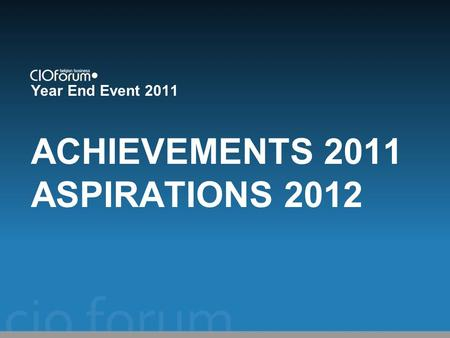 Year End Event 2011 ACHIEVEMENTS 2011 ASPIRATIONS 2012.