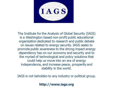 The Institute for the Analysis of Global Security (IAGS) is a Washington based non-profit public educational organization dedicated to research and public.