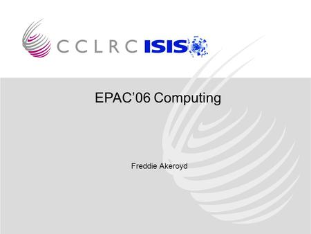 EPAC06 Computing Freddie Akeroyd. Needs Lots of Computer Hardware 53 PCs (15 proceedings, 29 café, 4 registration, 5 paper reception) 50 19 PC Monitors.