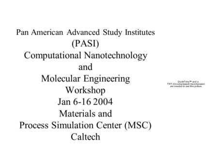 Pan American Advanced Study Institutes (PASI) Computational Nanotechnology and Molecular Engineering Workshop Jan 6-16 2004 Materials and Process Simulation.