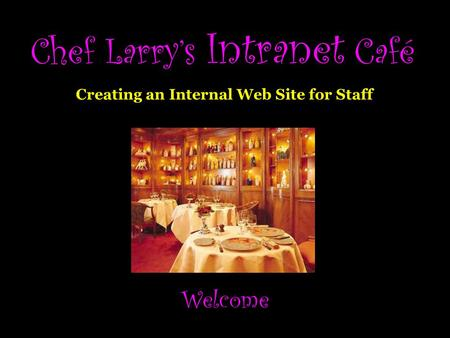 Chef Larrys Intranet Café Welcome Creating an Internal Web Site for Staff.