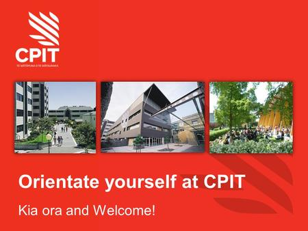 Orientate yourself at CPIT Kia ora and Welcome!. Student Services What you really need to know… This is an overview of the student services available.