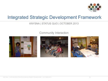 Integrated Strategic Development Framework KNYSNA | STATUS QUO | OCTOBER 2013 Community Interaction KNYSNA | INTEGRATED STRATEGIC DEVELOPMENT FRAMEWORK.