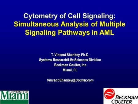 Cytometry of Cell Signaling: Simultaneous Analysis of Multiple Signaling Pathways in AML T. Vincent Shankey, Ph.D. Systems Research/Life Sciences Division.
