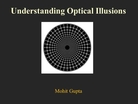 Understanding Optical Illusions Mohit Gupta. Truth: But this is an ! What are optical illusions? Light (Sensing) Oracle Perception: I see.