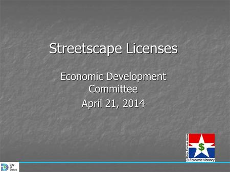 Streetscape Licenses Economic Development Committee April 21, 2014.