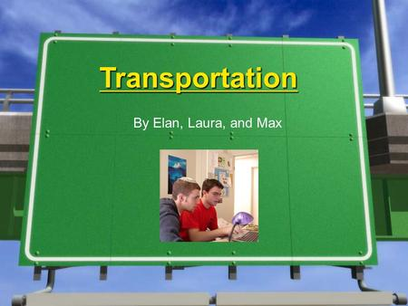 Transportation By Elan, Laura, and Max. »Industry Overview: »Energy Use »Fuels and Fuel Economy Standards »Transportation Policy »Modes of Transportation-