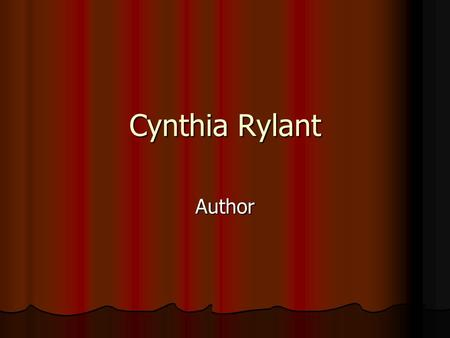 Cynthia Rylant Author. Cynthia Rylant is an award winning childrens and young adult author whose work includes picture books, poetry, short stories, and.