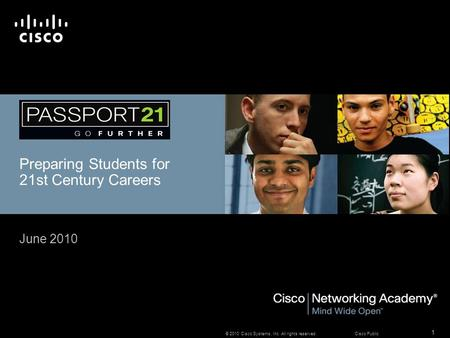 1 © 2010 Cisco Systems, Inc. All rights reserved. Cisco Public Preparing Students for 21st Century Careers June 2010.