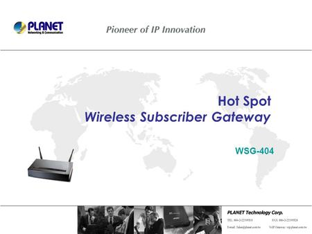 Hot Spot Wireless Subscriber Gateway WSG-404. Presentation Outline Product Overview Product Features Product Application Web UI Product Comparison.