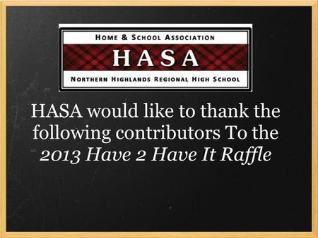 HASA would like to thank the following contributors To the 2013 Have 2 Have It Raffle.