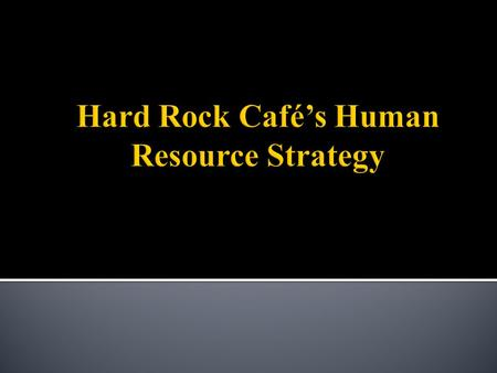 Provide the Hard Rock family a fun, Healthy and nurturing work environment.