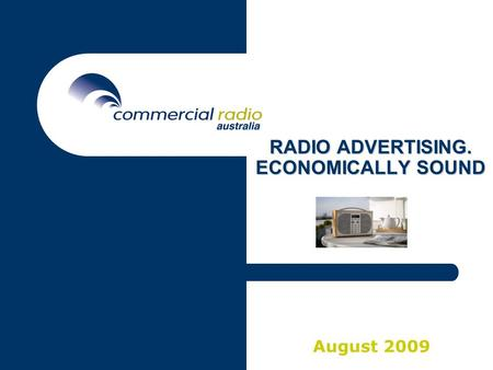 RADIO <strong>ADVERTISING</strong>. ECONOMICALLY SOUND August 2009.