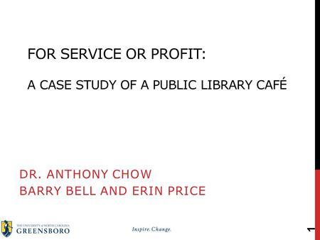 FOR SERVICE OR PROFIT: A CASE STUDY OF A PUBLIC LIBRARY CAFÉ DR. ANTHONY CHOW BARRY BELL AND ERIN PRICE 1.