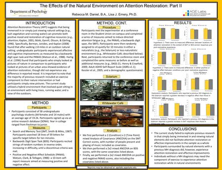 The Effects of the Natural Environment on Attention Restoration: Part II Rebecca M. Daniel, B.A., Lisa J. Emery, Ph.D. INTRODUCTION METHOD, CONT. CONCLUSIONS.