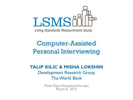 Computer-Assisted Personal Interviewing TALIP KILIC & MISHA LOKSHIN Development Research Group The World Bank Multi-Topic Household Surveys March 8, 2013.