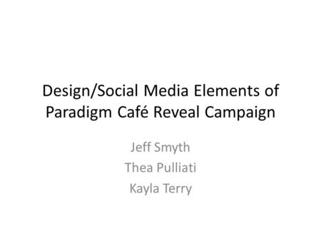 Design/Social Media Elements of Paradigm Café Reveal Campaign Jeff Smyth Thea Pulliati Kayla Terry.