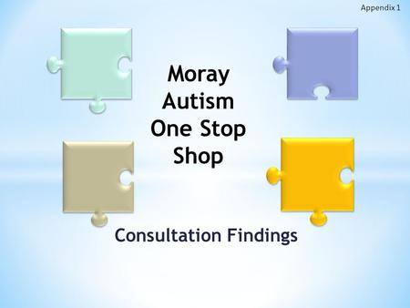 Consultation Findings Moray Autism One Stop Shop Appendix 1.