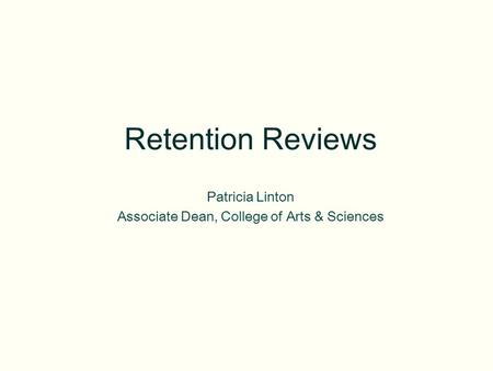 Retention Reviews Patricia Linton Associate Dean, College of Arts & Sciences.