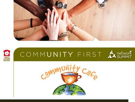 Community Café Purpose 1 Creating our vision for a hunger-free community.