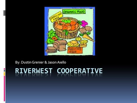 By: Dustin Grenier & Jason Aiello. Riverwest Mission The Riverwest Co-­op and the Co-op Café are dedicated to providing the community with nutritious,