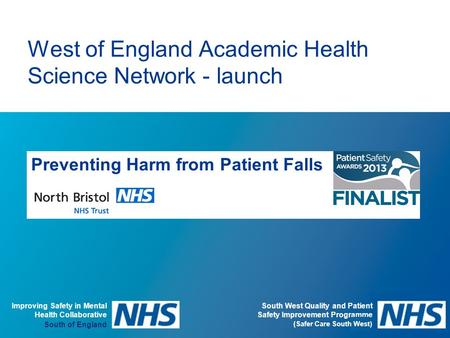 South West Quality and Patient Safety Improvement Programme (Safer Care South West) West of England Academic Health Science Network - launch Preventing.