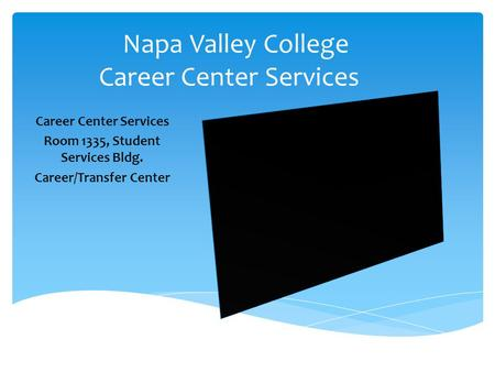 Career Center Services Room 1335, Student Services Bldg. Career/Transfer Center Napa Valley College Career Center Services.