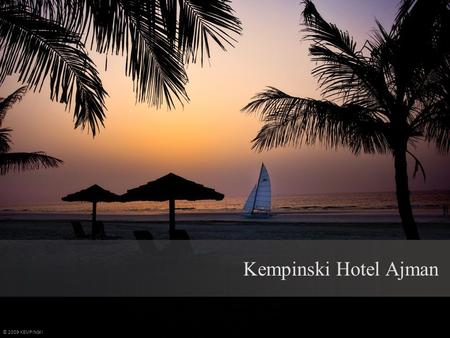 Kempinski Hotel Ajman © 2009 KEMPINSKI. 25 km from Dubai International Airport 26 km from Dubai City Centre Mall 10 km from Sharjah City Centre Mall 5.
