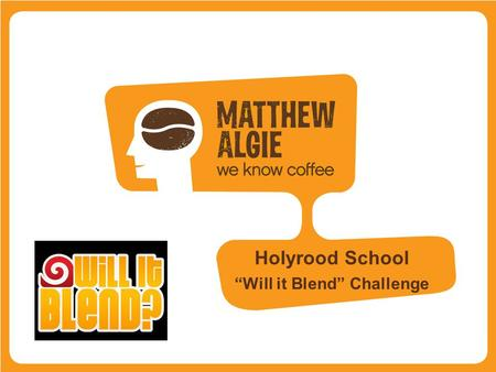 Holyrood School Will it Blend Challenge. In a decision that would eventually transform the company, Algies started selling coffee to post-war Glasgow.
