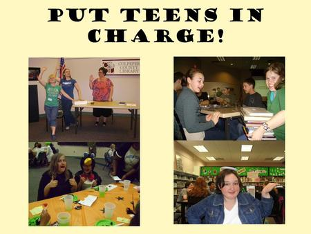 Put Teens in Charge!. Gaming It all started at a local Teen Empowerment Coalition meeting… Me Attendance at teen programs is going down, and nobody attended.