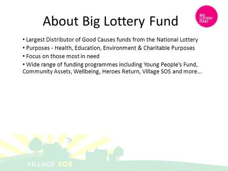 Largest Distributor of Good Causes funds from the National Lottery Purposes - Health, Education, Environment & Charitable Purposes Focus on those most.