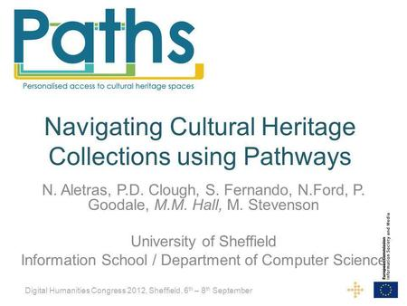 Navigating Cultural Heritage Collections using Pathways N. Aletras, P.D. Clough, S. Fernando, N.Ford, P. Goodale, M.M. Hall, M. Stevenson University of.