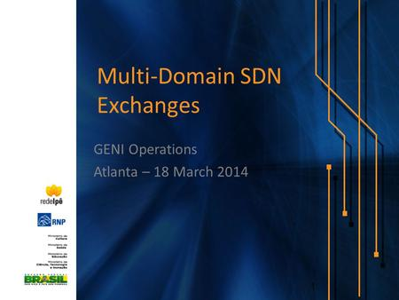 Multi-Domain SDN Exchanges GENI Operations Atlanta – 18 March 2014 1.