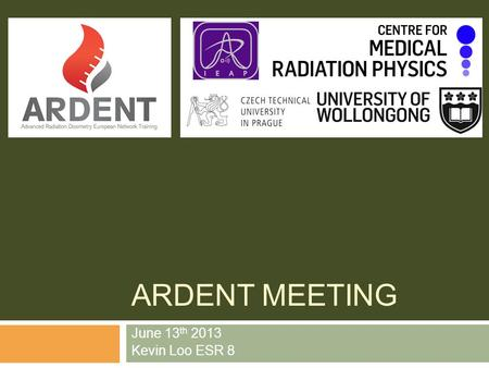ARDENT MEETING June 13 th 2013 Kevin Loo ESR 8. Reminder of who I am Born in Bathurst, NSW, Australia Raised in Wollongong, NSW, Australia Studied B.